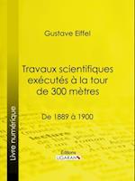 Travaux scientifiques executes a la tour de 300 metres af Gustave Eiffel