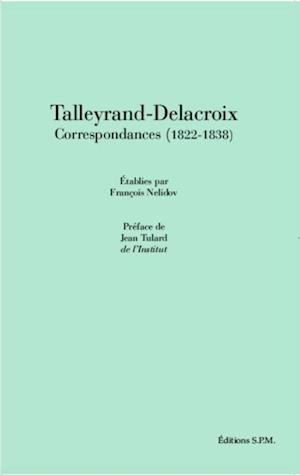 Talleyrand-Delacroix Correspondances (1822-1838)