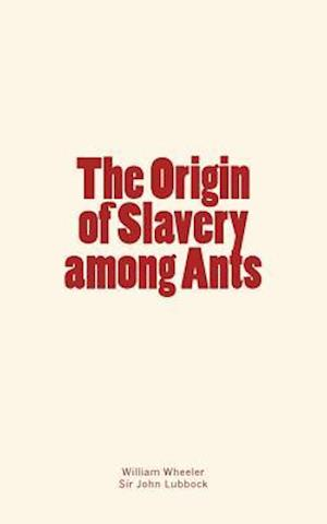 Bog, paperback The Origin of Slavery Among Ants af William Morton Wheeler, Sir John Lubbock