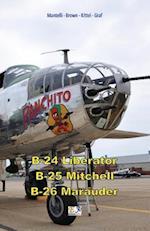 B-24 Liberator - B-25 Mitchell - B-26 Marauder