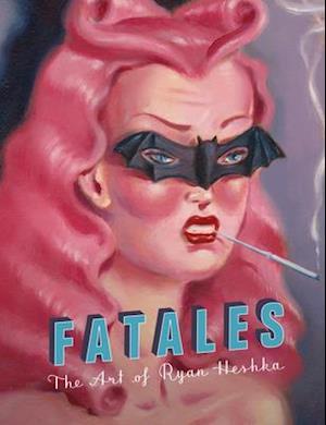 Bog, hardback Fatales af Ryan Heshka