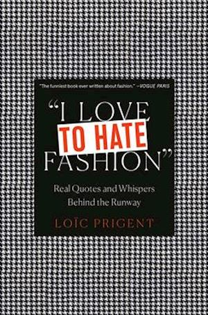 I Love to Hate Fashion: Real Quotes and Whispers Behind the Runway