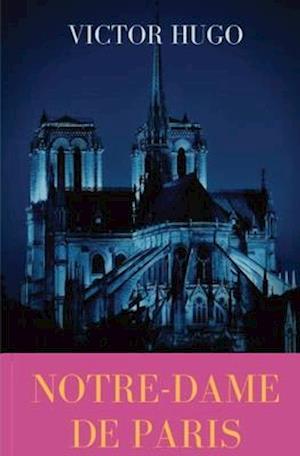 Notre-Dame de Paris: A French Gothic novel by Victor Hugo