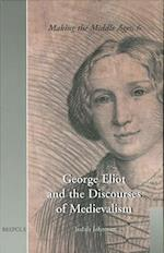 George Eliot and the Discourses of Medievalism af Judith Johnston