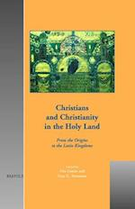 Christians And Christianity in the Holy Land (Cultural Encounters in Late Antiquity and the Middle Ages)