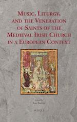 Music, Liturgy, and the Veneration of Saints of the Medieval Irish Church in a European Context (Ritus Et Artes, nr. 8)