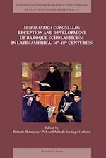 Scholastica Colonialis - Reception and Development of Baroque Scholasticism in Latin America, 16th-18th Centuries / Scholastica Colonialis - Recepcion (Textes Et Etudes Du Moyen Age, nr. 72)
