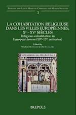 Religious Cohabitation in European Towns (10th-15th Centuries) (Religion and Law in Medieval Christian and Muslim Societies, nr. 3)