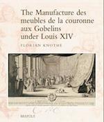 The Manufacture Des Meubles de La Couronne Aux Gobelins Under Louis XIV (Studies in Western Tapestry, nr. 8)