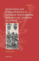 Medievalism and Political Rhetoric in Humanist Historiography from the Low Countries (1515-1609) (Proteus, nr. 7)