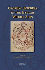 Crossing Borders in the Insular Middle Ages (Medieval Texts and Cultures of Northern Europe)