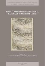 Formal Approaches and Natural Language in Medieval Logic (Textes Et Etudes Du Moyen Age, nr. 82)