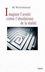 Imaginer L'Avenir Contre L'Absolutisme de La Realite (Pour Demain)