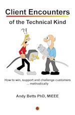 Client Encounters of the Technical Kind: How to win, support and challenge customers ... methodically, with ICON9's tools & best practices for field e af Andrew K Betts