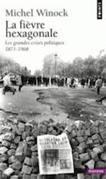 Fi'vre Hexagonale. Les Grandes Crises Politiques 1871-1968(la)