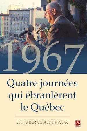 1967 : Quatre journees qui ebranlerent le Quebec af Olivier Courteaux