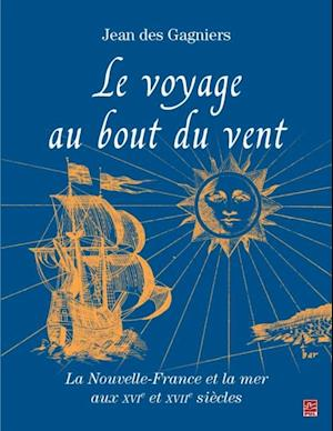 Le voyage au bout du vent : La Nouvelle-France et la mer aux XVIe et XVII siecles af JEAN Des Gagniers