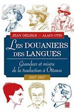 Les Douaniers des langues : Grandeur et misere de la traduction a Ottawa 1687-1967 (Hors collection)
