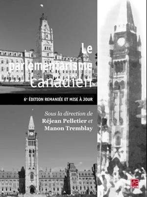 Le parlementarisme canadien : 6e edition remaniees et mise a jour af Manon Tremblay, Rejean Pelletier