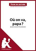 Ou on va, papa? de Jean-Louis Fournier (Fiche de lecture)