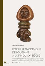 Poesie Francophone de Louisiane a la Fin Du Xxe Siecle
