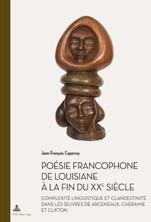 Poesie francophone de Louisiane a la fin du XXe siecle af Jean-Francois Caparroy