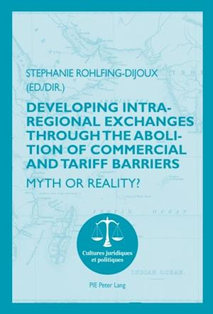 Developing Intra-regional Exchanges through the Abolition of Commercial and Tariff Barriers / L'abolition des barrieres commerciales et tarifaires dans la region de l'Ocean indien