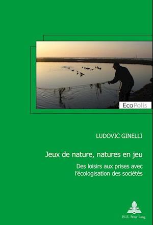 Bog, paperback Jeux De Nature, Natures En Jeu af Ludovic Ginelli
