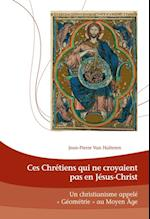 Ces Chretiens qui ne croyaient pas en Jesus-Christ af Jean-Pierre Van Halteren
