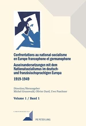 Confrontations au national-socialisme dans l'Europe francophone et germanophone (1919-1949)/ Auseinandersetzungen mit dem Nationalsozialismus im deutsch- und franzoesischsprachigen Europa (1919-1949)