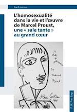 L'Homosexualite Dans La Vie Et L'Oeuvre de Marcel Proust, Une Sale Tante Au Grand Coeur af Luc Legrand