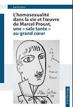 L'homosexualite dans la vie et l'oeuvre de Marcel Proust, une 'sale tante' au grand coeur af Luc Legrand