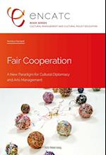 Fair Cooperation (Cultural Management and Cultural Policy Education, nr. 3)