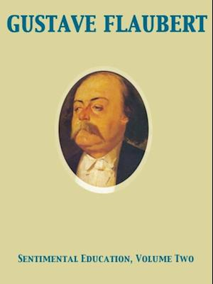 Sentimental Education Volume II The History of a Young Man af Gustave Flaubert