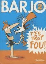 Barjo, T'Es Trop Fou!