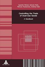 Controlling the Trade of Dual-Use Goods (Non Proliferation Et Securite Non Proliferation and Security, nr. 9)