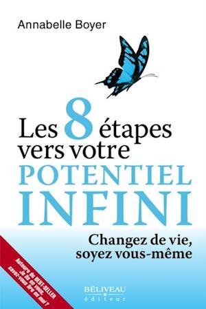 Les 8 etapes vers votre potentiel infini : Changez de vie, soyez vous-meme