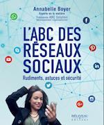 L'ABC des reseaux sociaux : Rudiments, astuces et securite
