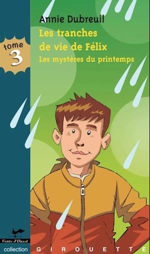 Les tranches de vie de Felix 3 : Les mysteres du printemps af Annie Dubreuil