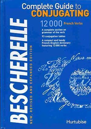 Bog, hardback Bescherelle Complete Guide to Conjugating af Chantal Contant