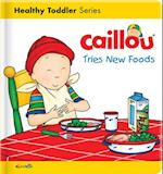 Caillou Tries New Foods (Caillous Essentials)