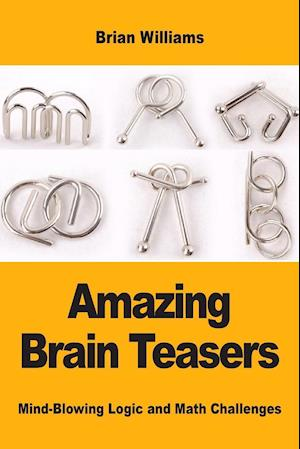 Amazing Brain Teasers: Mind-Blowing Logic and Math Challenges