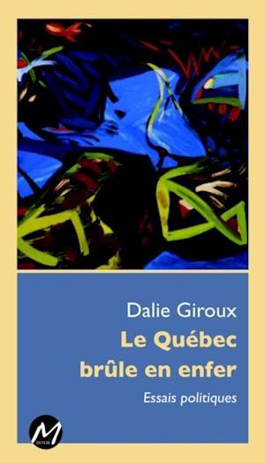 Le Quebec brule en enfer : Essais politiques af Dalie Giroux
