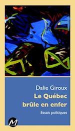 Le Quebec brule en enfer : Essais politiques (Mobilisations)