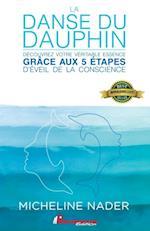 La danse du dauphin : Decouvrez votre veritable essence grace aux 5 etapes d'eveil de la conscience af Micheline Nader