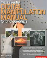 The Essential Digital Manipulation Manual for Photographers