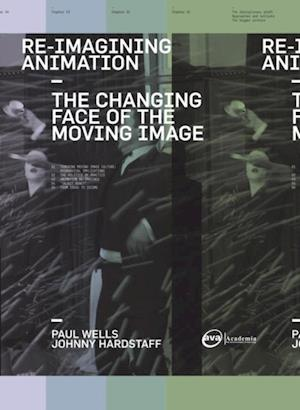 Re-Imagining Animation: The Changing Face of the Moving Image af Paul Wells, Johnny Hardstaff