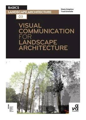 Visual Communication for Landscape Architecture af Trudi Entwistle, Edwin Knighton