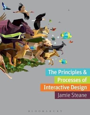 Bog, paperback The Principles and Processes of Interactive Design af Jamie Steane