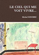 Le Ciel Qui Me Voit Vivre... af Michel Sidobre